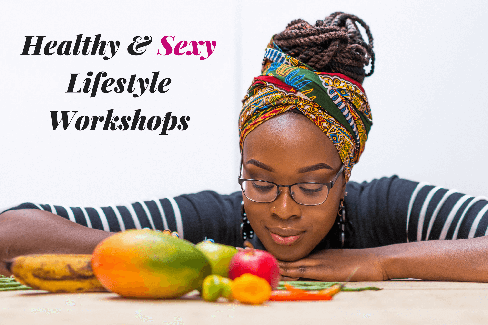 Viva la Vive Healthy-en-Sexy-Lifestyle-Workshops-Viva-la-Vive-Vivian-Acquah Workshops    %site_name, %name, %title, tegory, Vivian Acquah, Nutrition Advocate