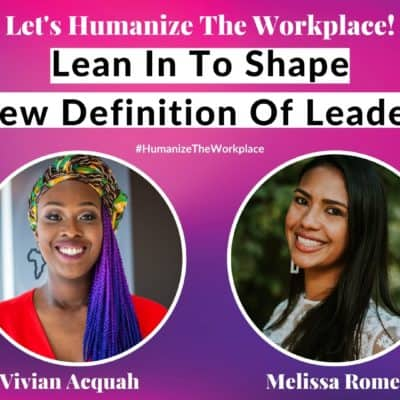 Lean In To Shape The New Definition Of Leadership Melissa Romero Vivian Acquah