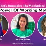 The Power Of Working Mothers - Humanize The Workplace, The Power Of Working Mothers - Humanize The Workplace, Vivian Acquah, Natasha Wahap, Marjolijn Vlug