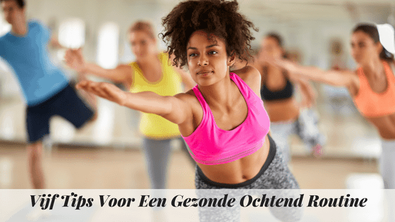 Vijf Tips Voor Een Gezonde Ochtend Routine